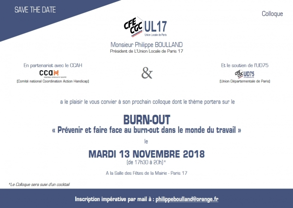 Colloque CFE-CGC UL 17 et CCAH : Prévenir et faire face au burn-out dans le monde du travail - Mardi 13 novembre 2018 - Mairie Paris 17 - Inscription impérative par mail à : philippeboulland@orange.fr